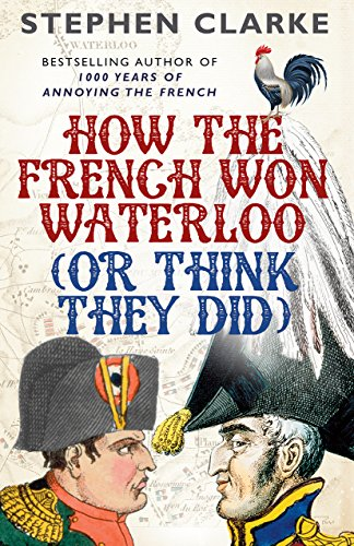 How the French Won Waterloo - or Think They Did (English Edition)