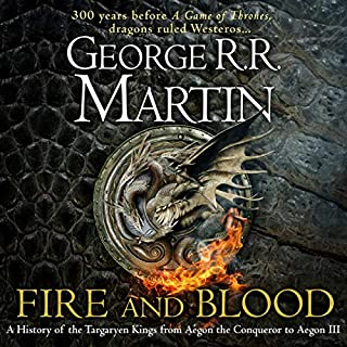 Fire and Blood     300 Years Before A Game of Thrones (A Targaryen History) (A Song of Ice and Fire)              By:                                                                                                                                 George R.R. Martin                               Narrated by:                                                                                                                                 Simon Vance                      Length: 26 hrs and 24 mins     770 ratings     Overall 4.3