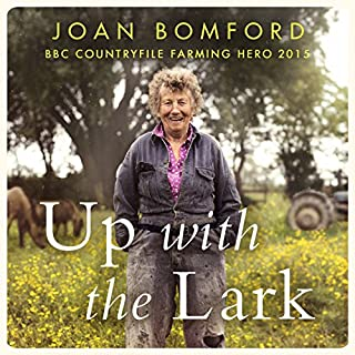 Up with the Lark     My Life on the Land              By:                                                                                                                                 Joan Bomford                               Narrated by:                                                                                                                                 Anna Bentinck                      Length: 7 hrs and 10 mins     48 ratings     Overall 4.8