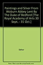 Paintings and Silver From Woburn Abbey Lent By The Duke of Bedford [The Royal Academy of Arts 30 Sept. - 31 Oct.]