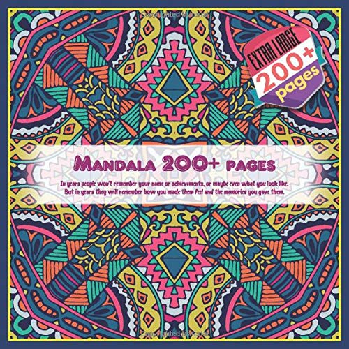 Mandala 200+ pages In years people won't remember your name or achievements, or maybe even what you look like. But in years they will remember how you made them feel and the memories you gave them.