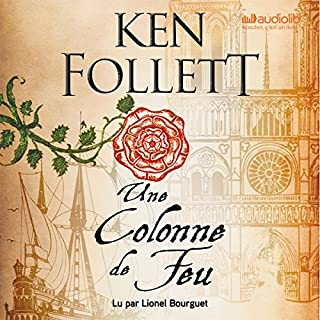 Une Colonne de Feu     Les Piliers de la terre 3              Written by:                                                                                                                                 Ken Follett                               Narrated by:                                                                                                                                 Lionel Bourguet                      Length: 35 hrs and 23 mins     16 ratings     Overall 4.5
