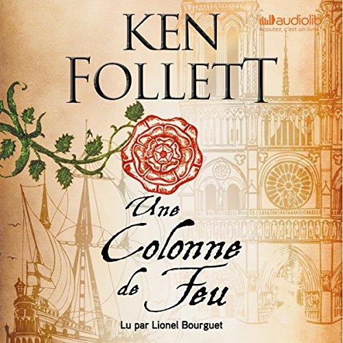 Une Colonne de Feu     Les Piliers de la terre 3              De :                                                                                                                                 Ken Follett                               Lu par :                                                                                                                                 Lionel Bourguet                      Durée : 35 h et 23 min     353 notations     Global 4,7