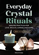 Everyday Crystal Rituals: Healing Practices for Love, Wealth, Career, and Home