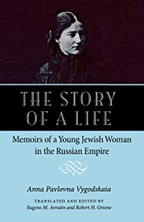 The Story of a Life: Memoirs of a Young Jewish Woman in the Russian Empire (NIU Series in Slavic, East European, and Eurasian Studies)