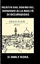 FILISTiN Dal sogno del sionismo alla realtà dell'occupazione: Questo libro è per il futuro della Palestina libera; Lo dedi...