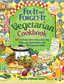 Fix-It and Forget-It Vegetarian Cookbook: 565 Delicious Slow-Cooker, Stove-Top, Oven, And Salad Recipes, Plus 50 Suggested Menus by [Phyllis Good]