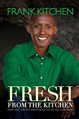 Fresh From The Kitchen: Fresh and Creative Knowledge on Life and Leadership Paperback