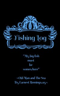 FISHING LOG: Fishing Log book Journal for Children and Adults who Love Hemingway's OLD MAN AND THE SEA