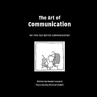 The Art of Communication: 101 Tips for Better Communication
