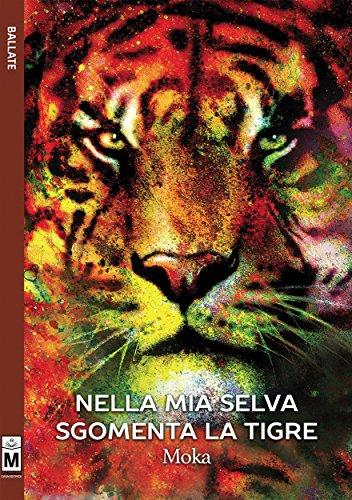 Nella mia selva sgomenta la tigre