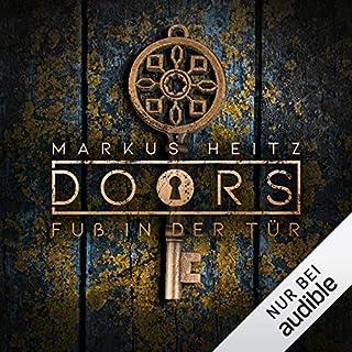 DOORS Kurzgeschichten - Fuß in der Tür                   Autor:                                                                                                                                 Markus Heitz                               Sprecher:                                                                                                                                 Johannes Steck                      Spieldauer: 17 Min.     186 Bewertungen     Gesamt 4,5