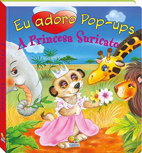 Eu adoro pop-ups! A princesa suricato
