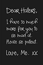 Dear Haters, I have so much more for you to be mad at. Please be patient. Love, Me xx: a humorous and sassy, slightly naug...
