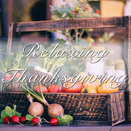 Relaxing Thanksgiving - a Special Thanksgiving Dinner Music Playlist