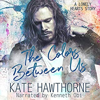 The Colors Between Us     Lonely Hearts, Book 2              By:                                                                                                                                 Kate Hawthorne                               Narrated by:                                                                                                                                 Kenneth Obi                      Length: 7 hrs and 50 mins     2 ratings     Overall 3.5