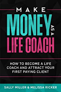 Make Money As A Life Coach: How to Become a Life Coach and Attract Your First Paying Client: 5