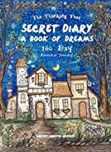 Secret Diary - Book of Dreams - 180 Day Journal: Fill the pages of this book with your plans, doodles, drawings, dreams, hopes, memories, ideas, ... (The Thinking Tree Diaries) (Volume 1)