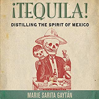¡Tequila!: Distilling the Spirit of Mexico audiobook cover art