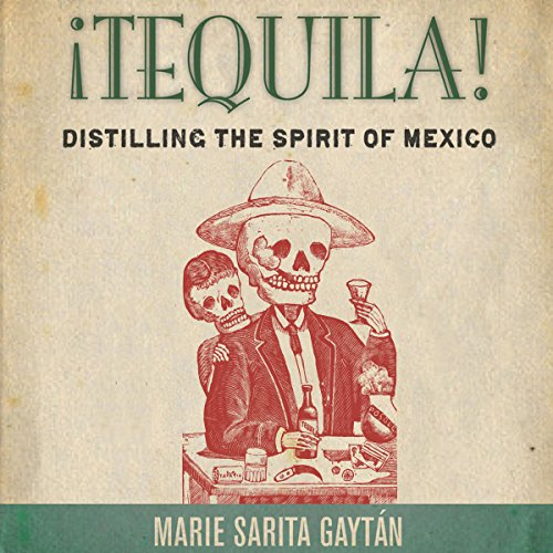 ¡Tequila!: Distilling the Spirit of Mexico cover art