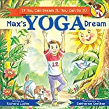 Max's Yoga Dream: If You Can Dream It You Can Do It (Max's Dream Book 2)