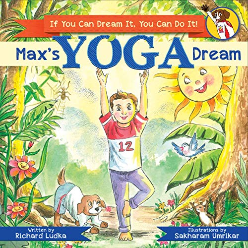 Max's Yoga Dream: If You Can Dream It You Can Do It (Max's Dream Book 2) (English Edition)