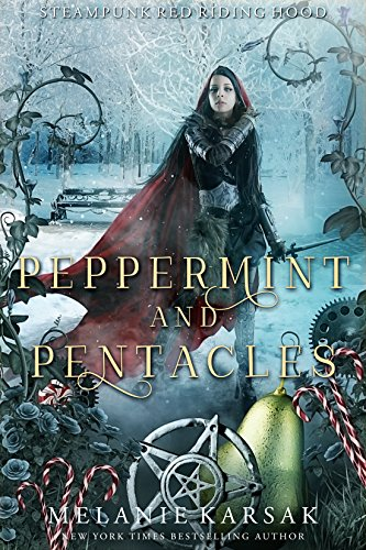 Peppermint and Pentacles: A Steampunk Fairy Tale (Steampunk Red Riding Hood Book 3) by [Melanie Karsak]