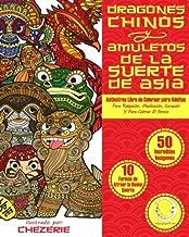 ANTIESTRES Libro De Colorear Para Adultos: Dragones Chinos Y Amuletos De La Suerte De Asia: 1 (Anti-Estres Mandala De La Z...