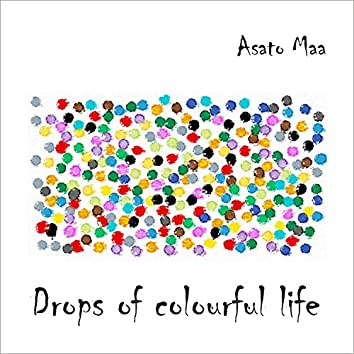 Drops of Colourful Life