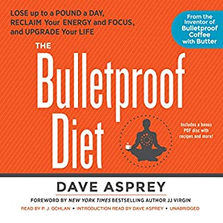 The Bulletproof Diet     Lose Up to a Pound a Day, Reclaim Your Energy and Focus, and Upgrade Your Life              Written by:                                                                                                                                 Dave Asprey                               Narrated by:                                                                                                                                 P. J. Ochlan                      Length: 9 hrs and 19 mins     31 ratings     Overall 4.4