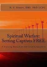 Spiritual Warfare: Setting Captives FREE: A Training Manual for Christian Counselors