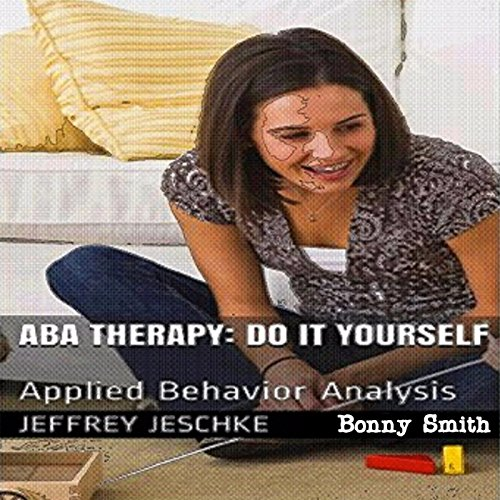 ABA Therapy - Do It Yourself: Applied Behavior Analysis audiobook cover art