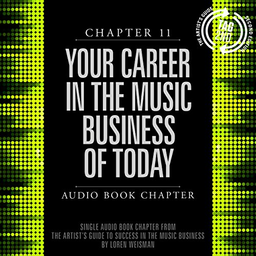 The Artist's Guide to Success in the Music Business (2nd edition): Chapter 11: Your Career in the Music Business of Today Titelbild