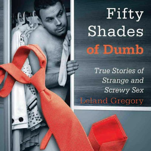 Fifty Shades of Dumb Audiobook By Leland Gregory cover art