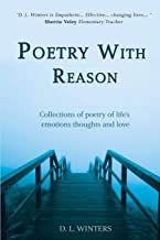 Poetry With Reason: Collections of poetry of life's emotions thoughts and love