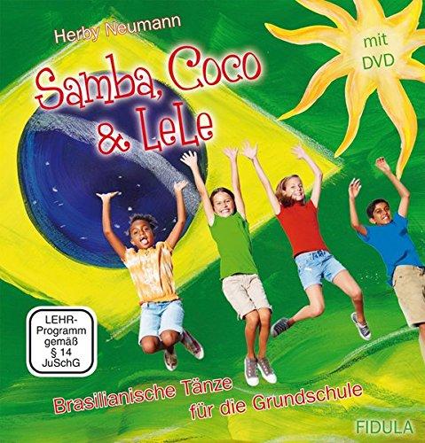 Samba,Coco&Lele Brasilianische Tänze für die Grundschule: Brasilianische Tänze für die Grundschule, Tanzbeschreibungen und DVD