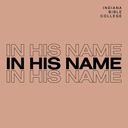Indiana Bible College - In His Name 2019