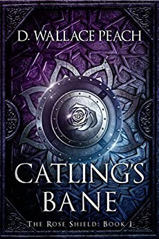Catling's Bane (The Rose Shield Book 1) by [D. Wallace Peach]