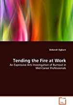 Tending the Fire at Work: An Expressive Arts Investigation of Burnout in Mid-Career Professionals
