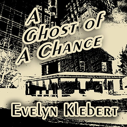 A Ghost of a Chance                   By:                                                                                                                                 Evelyn Klebert                               Narrated by:                                                                                                                                 Evelyn Klebert                      Length: 5 hrs and 16 mins     8 ratings     Overall 4.5