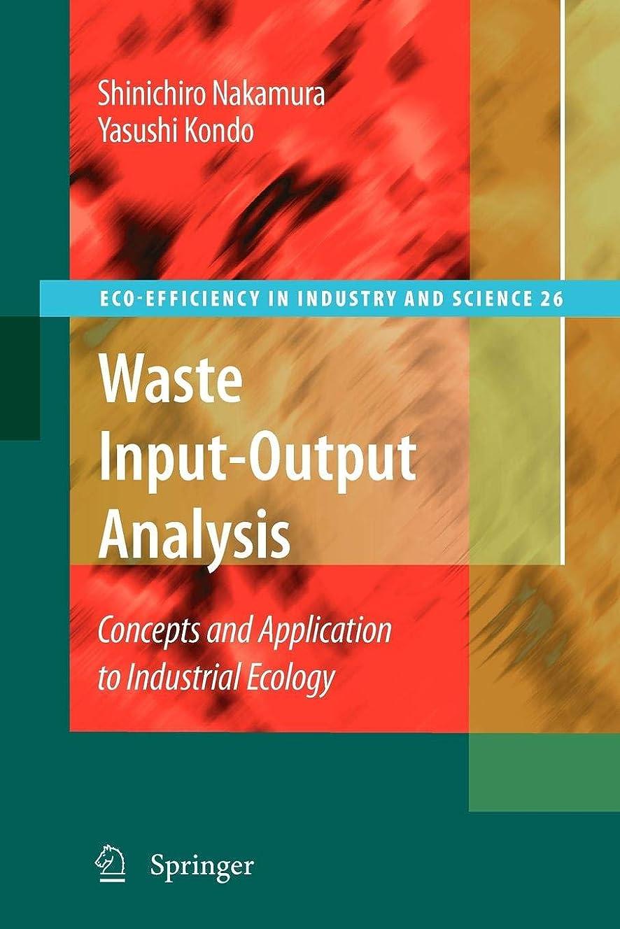つぼみ三十指導するWaste Input-Output Analysis: Concepts and Application to Industrial Ecology (Eco-Efficiency in Industry and Science)