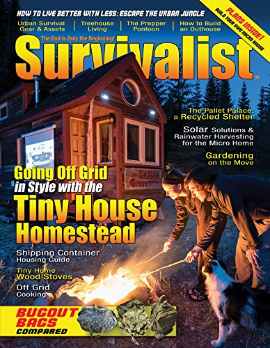 Going Off Grid: The Tiny House Homestead [Survivalist Magazine Issue #27]