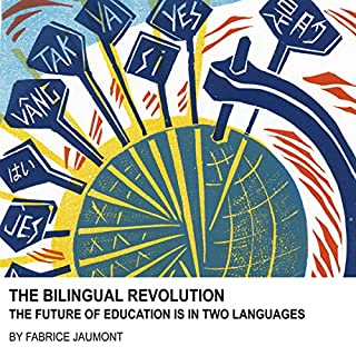 The Bilingual Revolution     The Future of Education Is in Two Languages              De :                                                                                                                                 Fabrice Jaumont                               Lu par :                                                                                                                                 Fabrice Jaumont                      Durée : 4 h et 20 min     Pas de notations     Global 0,0