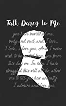 Talk Darcy to Me: Funny Bookworm Gift   Perfect gift for Literature Enthusiasts, Bookaholics or for Everybody Who is Proud to be a Reader! Novel ... Funny Journal Notebook & Planner Gift!