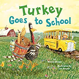 Turkey Goes to School (Turkey Trouble Book 5) by [Wendi Silvano, Lee Harper]