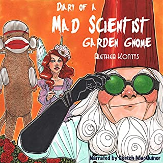 Diary of a Mad Scientist Garden Gnome                   By:                                                                                                                                 Alethea Kontis                               Narrated by:                                                                                                                                 Sketch MacQuinor                      Length: 10 mins     2 ratings     Overall 3.0
