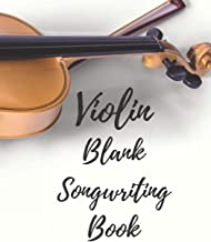 Violin Blank Songwriting Book: Ideal for Beginners Advanced Kids Students Musicians Composers, 8 Staves, Table of Contents with Page Numbers, White Paper 8.5x11 109 Pages