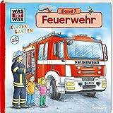 WAS IST WAS Kindergarten, Band 7. Feuerwehr: Notruf, Feueralarm, Löschzug - erstes Wissen ab 3 Jahre - Andrea Weller-Essers