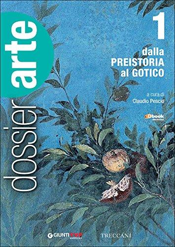 Dossier arte. Per le Scuole superiori. Con e-book. Con espansione online. Dalla Preistoria al gotico (Vol. 1)