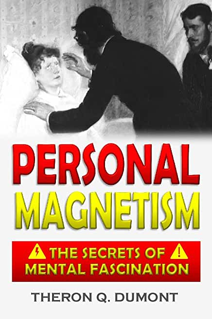 The Advanced Course in Personal Magnetism: the Secrets of Mental Fascination (1914) (English Edition)